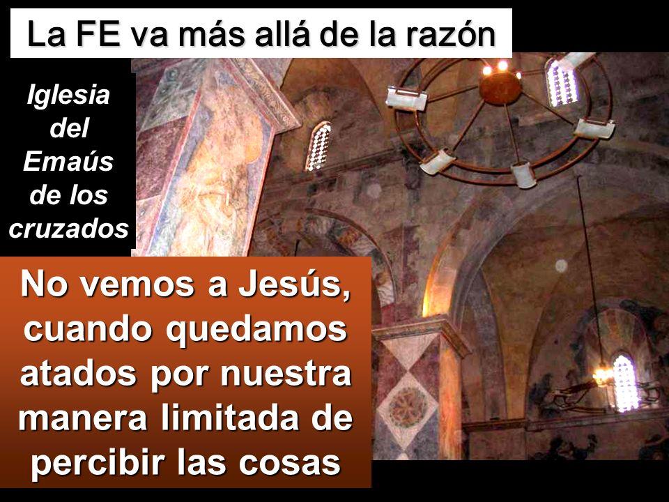 La FE va más allá de la razón Iglesia del Emaús de los cruzados