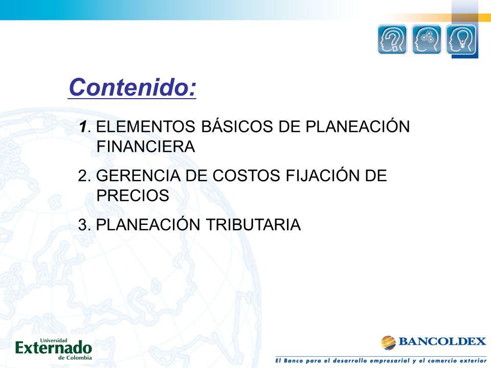 Contenido: 1. ELEMENTOS BÁSICOS DE PLANEACIÓN FINANCIERA