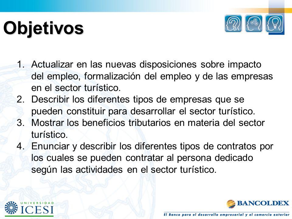Objetivos Actualizar en las nuevas disposiciones sobre impacto del empleo, formalización del empleo y de las empresas en el sector turístico.