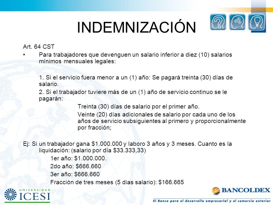 INDEMNIZACIÓN Art. 64 CST. Para trabajadores que devenguen un salario inferior a diez (10) salarios mínimos mensuales legales: