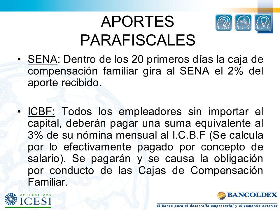 APORTES PARAFISCALES SENA: Dentro de los 20 primeros días la caja de compensación familiar gira al SENA el 2% del aporte recibido.