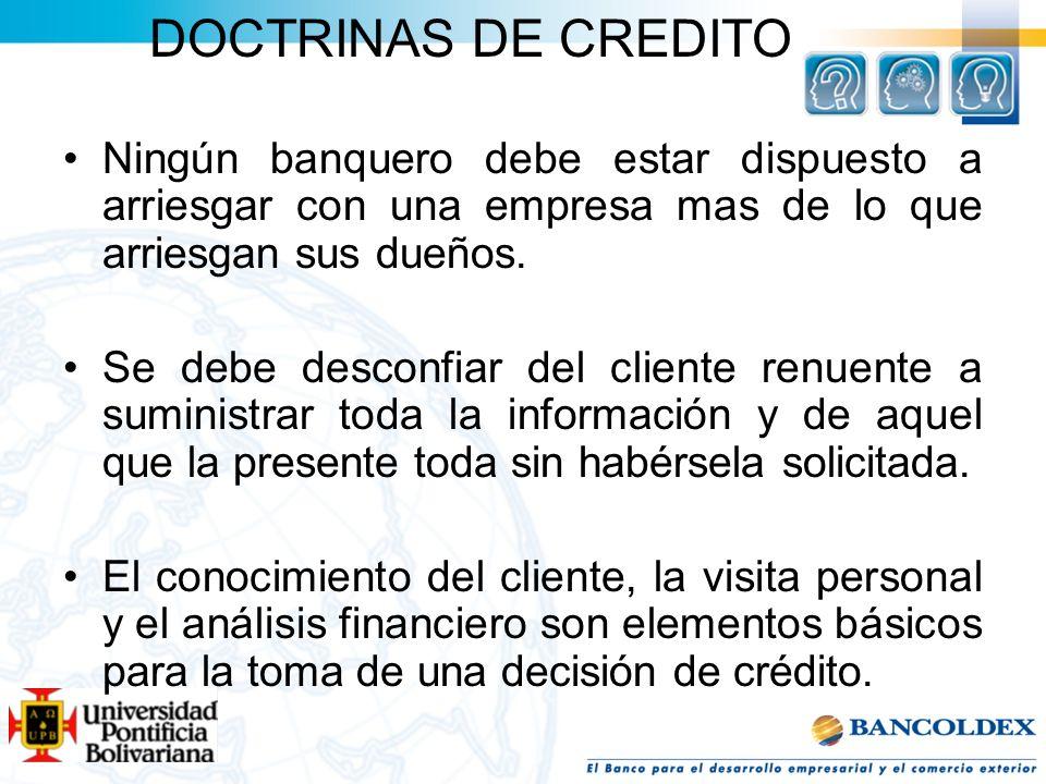 DOCTRINAS DE CREDITO Ningún banquero debe estar dispuesto a arriesgar con una empresa mas de lo que arriesgan sus dueños.
