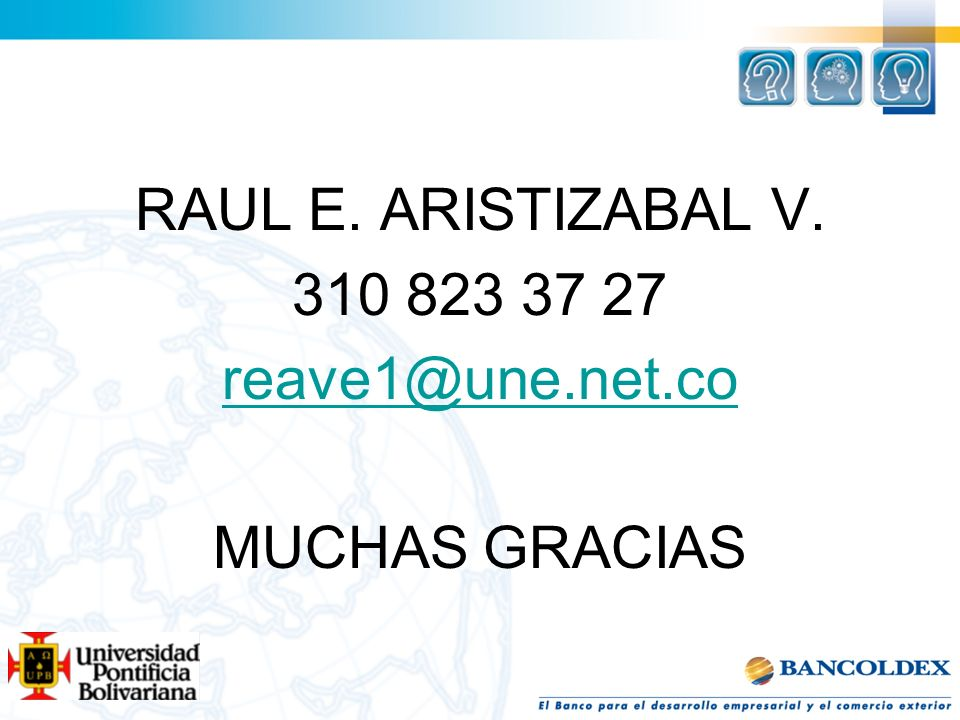 RAUL E. ARISTIZABAL V. 310 823 37 27 reave1@une.net.co MUCHAS GRACIAS