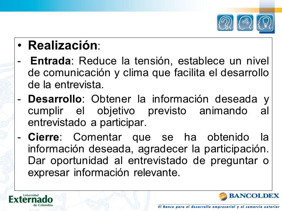 Realización: - Entrada: Reduce la tensión, establece un nivel de comunicación y clima que facilita el desarrollo de la entrevista.