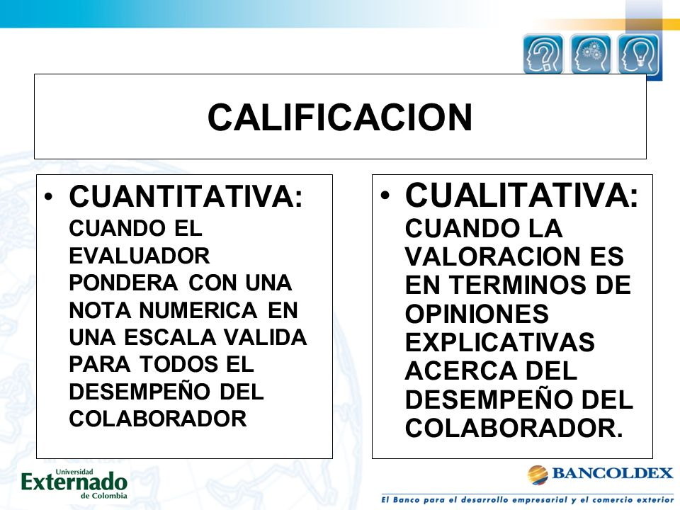 CALIFICACION CUANTITATIVA: CUANDO EL EVALUADOR PONDERA CON UNA NOTA NUMERICA EN UNA ESCALA VALIDA PARA TODOS EL DESEMPEÑO DEL COLABORADOR.