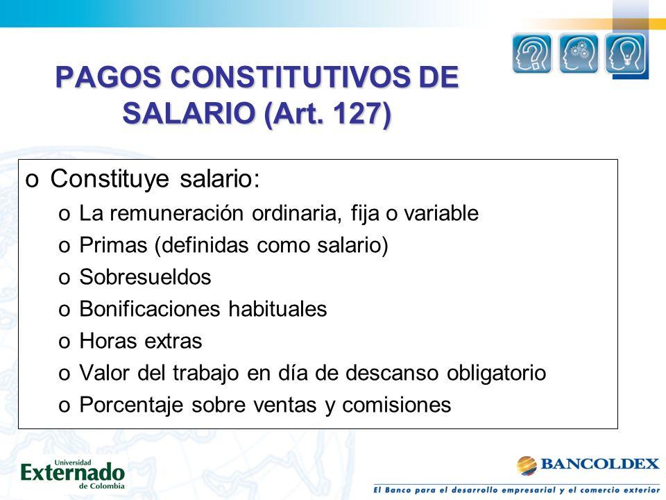 PAGOS CONSTITUTIVOS DE SALARIO (Art. 127)