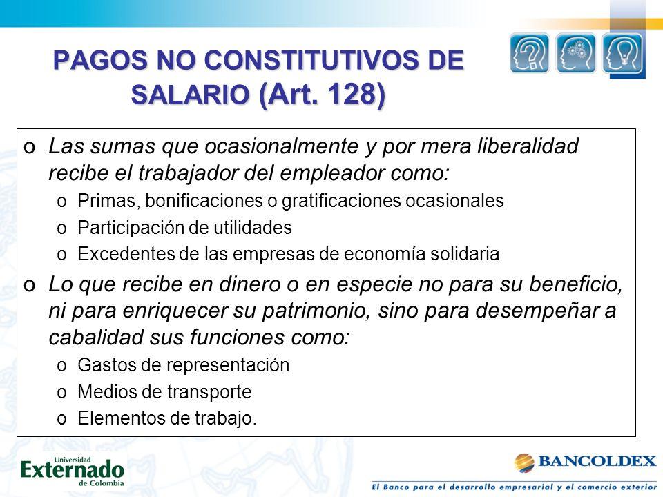 PAGOS NO CONSTITUTIVOS DE SALARIO (Art. 128)