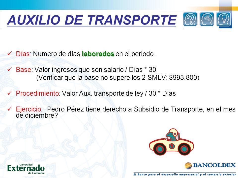 AUXILIO DE TRANSPORTE Días: Numero de días laborados en el periodo.