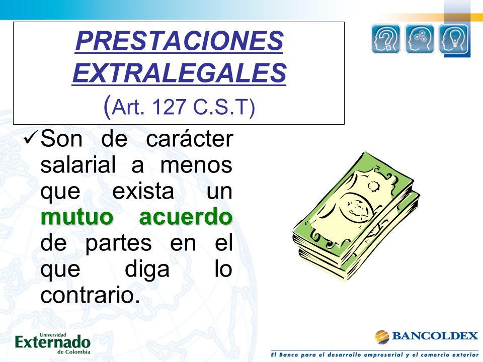 PRESTACIONES EXTRALEGALES (Art. 127 C.S.T)
