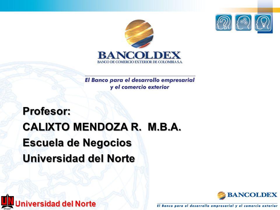 Profesor: CALIXTO MENDOZA R. M.B.A. Escuela de Negocios Universidad del Norte