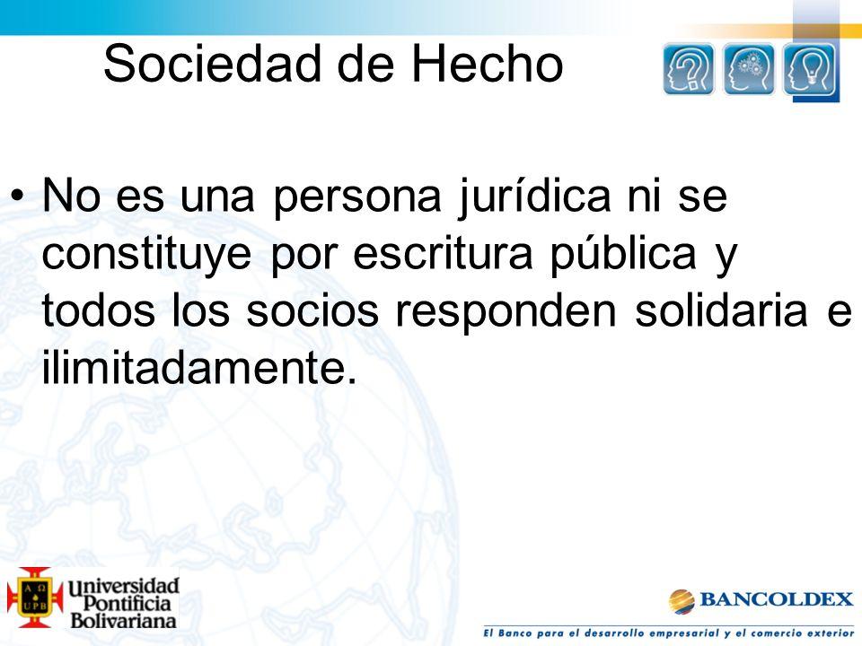 Sociedad de HechoNo es una persona jurídica ni se constituye por escritura pública y todos los socios responden solidaria e ilimitadamente.