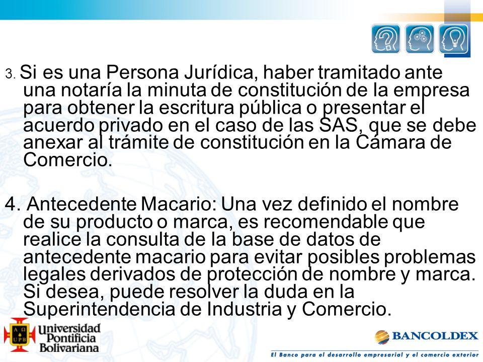 3. Si es una Persona Jurídica, haber tramitado ante una notaría la minuta de constitución de la empresa para obtener la escritura pública o presentar el acuerdo privado en el caso de las SAS, que se debe anexar al trámite de constitución en la Cámara de Comercio.