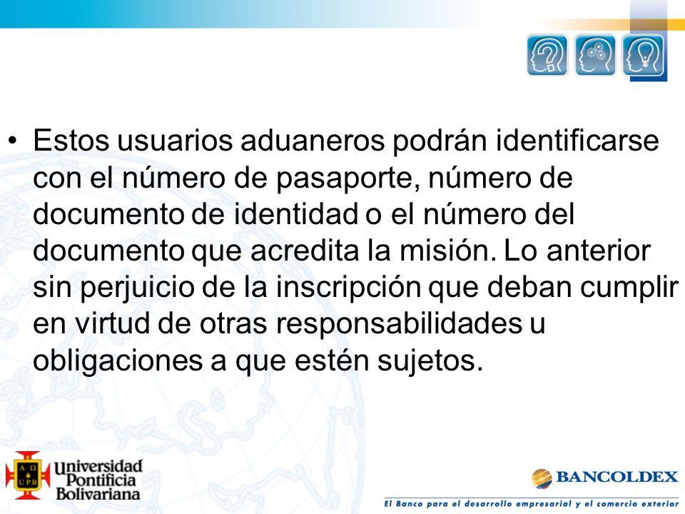 Estos usuarios aduaneros podrán identificarse con el número de pasaporte, número de documento de identidad o el número del documento que acredita la misión.