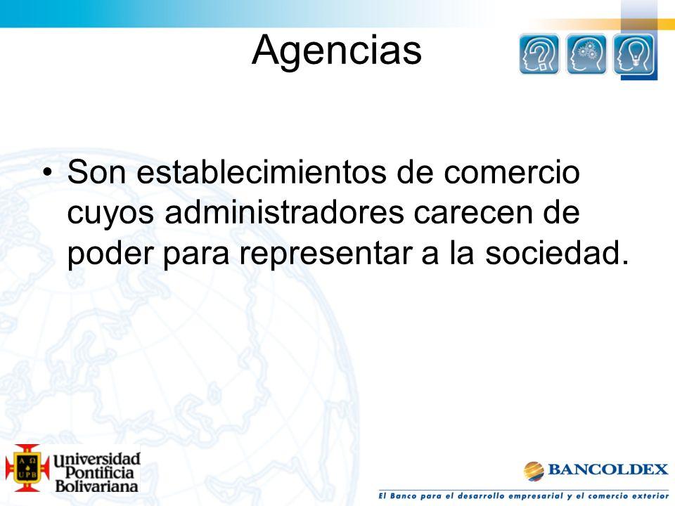 Agencias Son establecimientos de comercio cuyos administradores carecen de poder para representar a la sociedad.