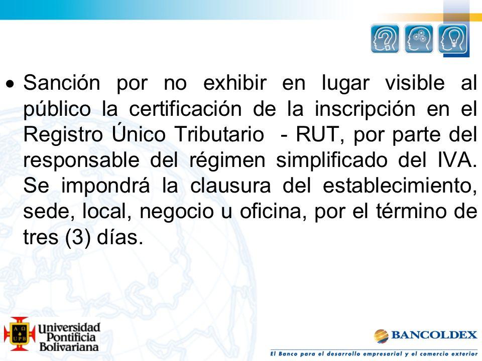 Sanción por no exhibir en lugar visible al público la certificación de la inscripción en el Registro Único Tributario - RUT, por parte del responsable del régimen simplificado del IVA.