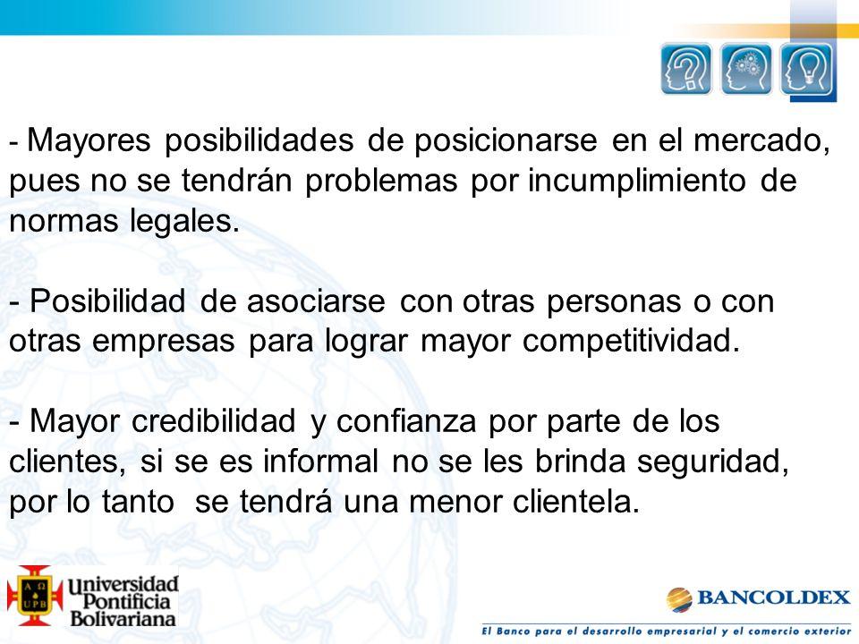 - Mayores posibilidades de posicionarse en el mercado, pues no se tendrán problemas por incumplimiento de normas legales.