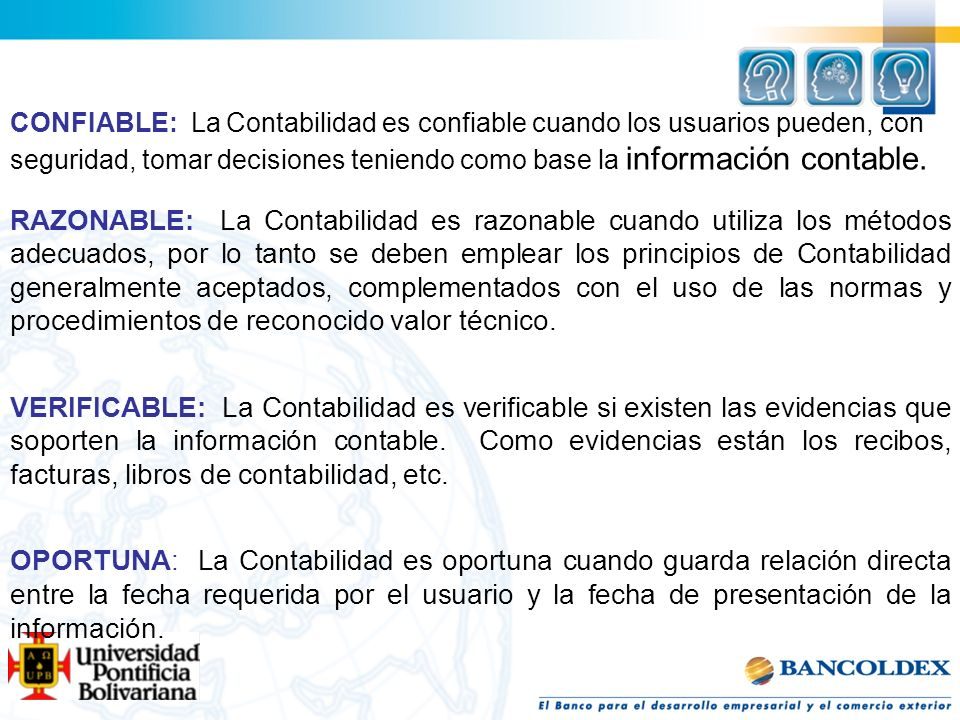 CONFIABLE: La Contabilidad es confiable cuando los usuarios pueden, con seguridad, tomar decisiones teniendo como base la información contable.