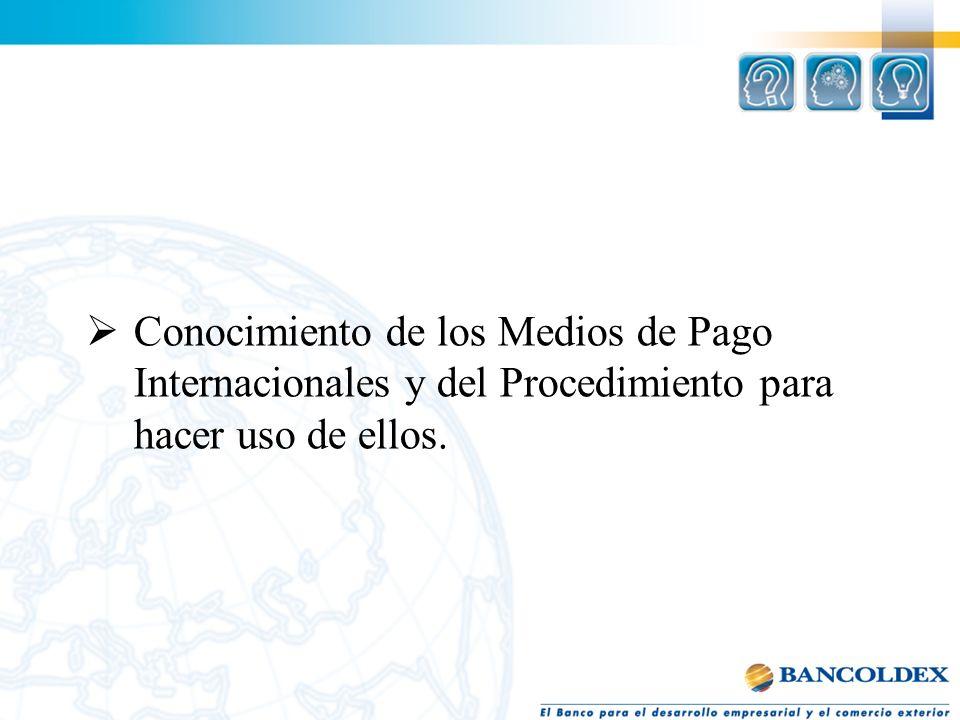 Conocimiento de los Medios de Pago Internacionales y del Procedimiento para hacer uso de ellos.