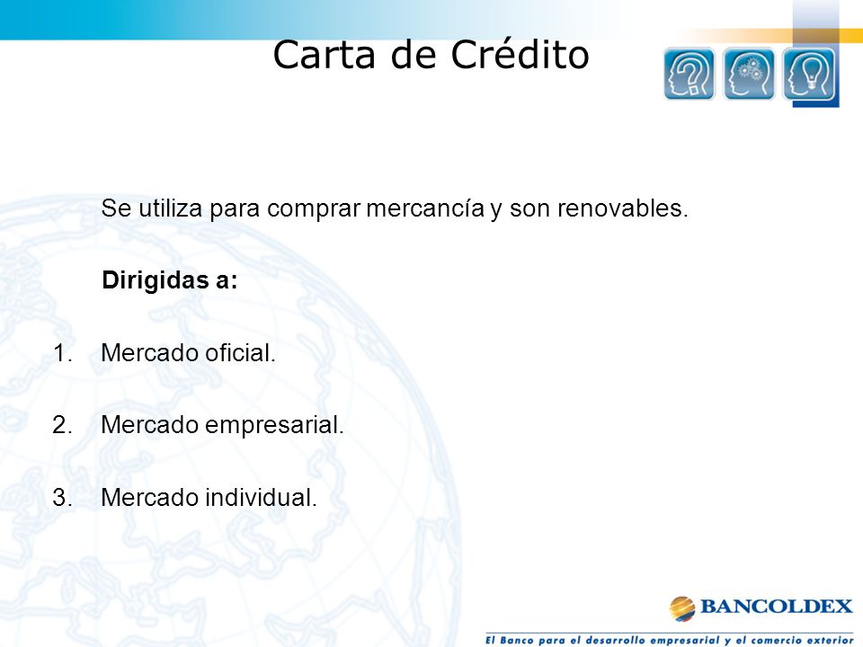 Carta de Crédito Se utiliza para comprar mercancía y son renovables.