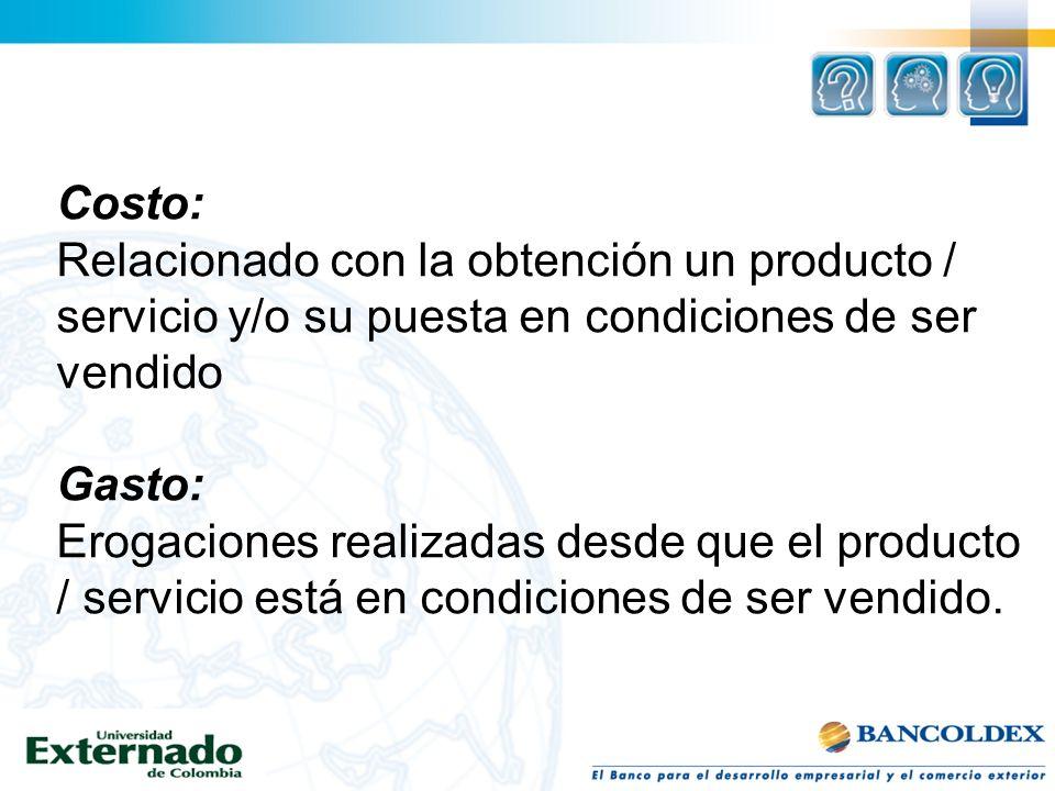 Costo: Relacionado con la obtención un producto / servicio y/o su puesta en condiciones de ser vendido.