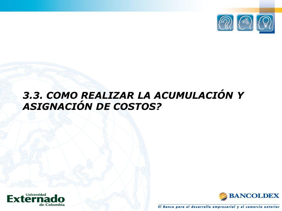 3.3. COMO REALIZAR LA ACUMULACIÓN Y ASIGNACIÓN DE COSTOS