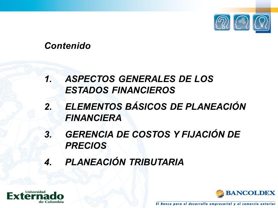 Contenido ASPECTOS GENERALES DE LOS ESTADOS FINANCIEROS. ELEMENTOS BÁSICOS DE PLANEACIÓN FINANCIERA.