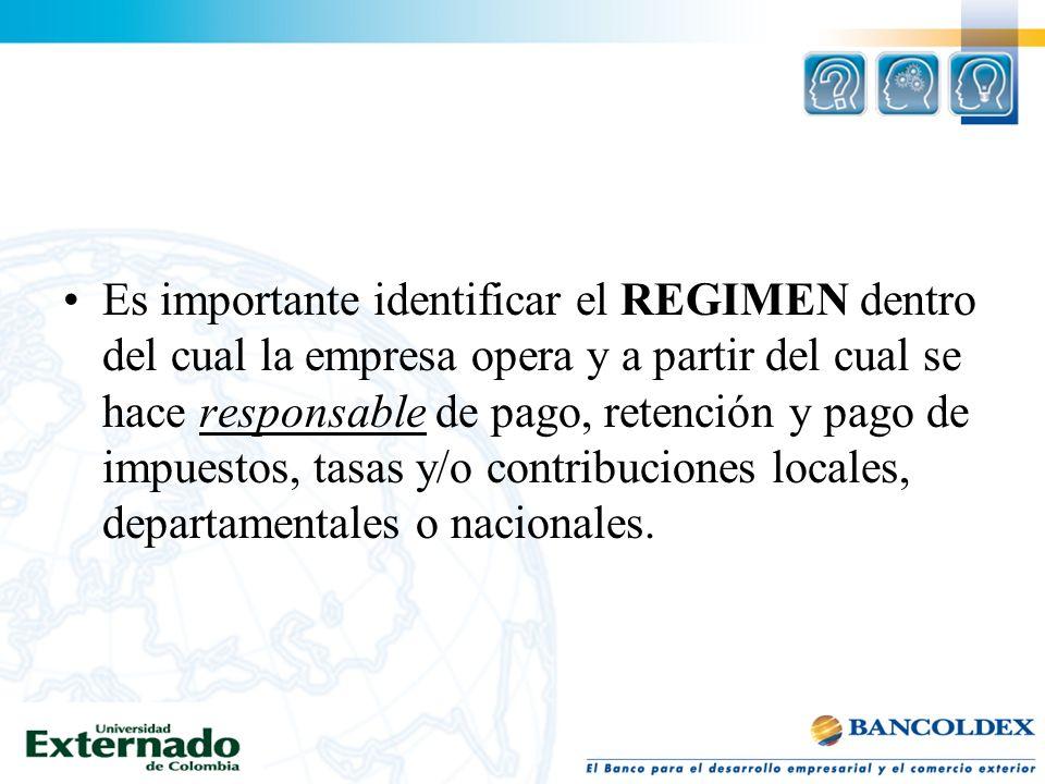 Es importante identificar el REGIMEN dentro del cual la empresa opera y a partir del cual se hace responsable de pago, retención y pago de impuestos, tasas y/o contribuciones locales, departamentales o nacionales.