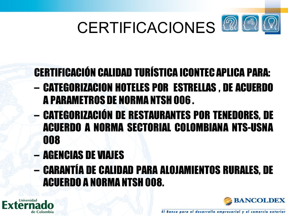 CERTIFICACIONES CERTIFICACIÓN CALIDAD TURÍSTICA ICONTEC APLICA PARA: