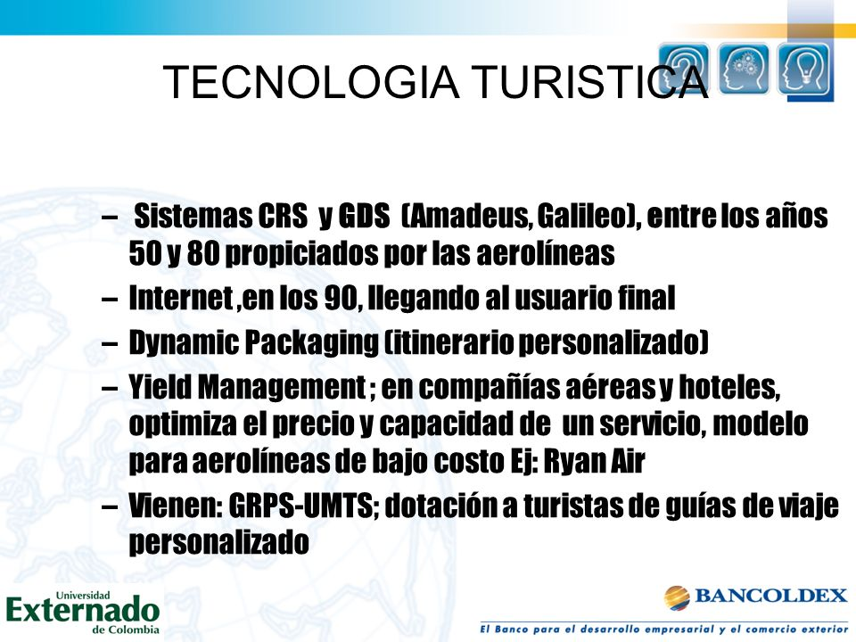 TECNOLOGIA TURISTICASistemas CRS y GDS (Amadeus, Galileo), entre los años 50 y 80 propiciados por las aerolíneas.