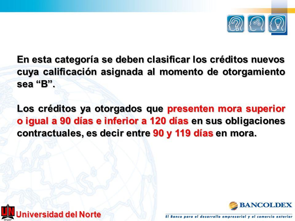 En esta categoría se deben clasificar los créditos nuevos cuya calificación asignada al momento de otorgamiento sea B .