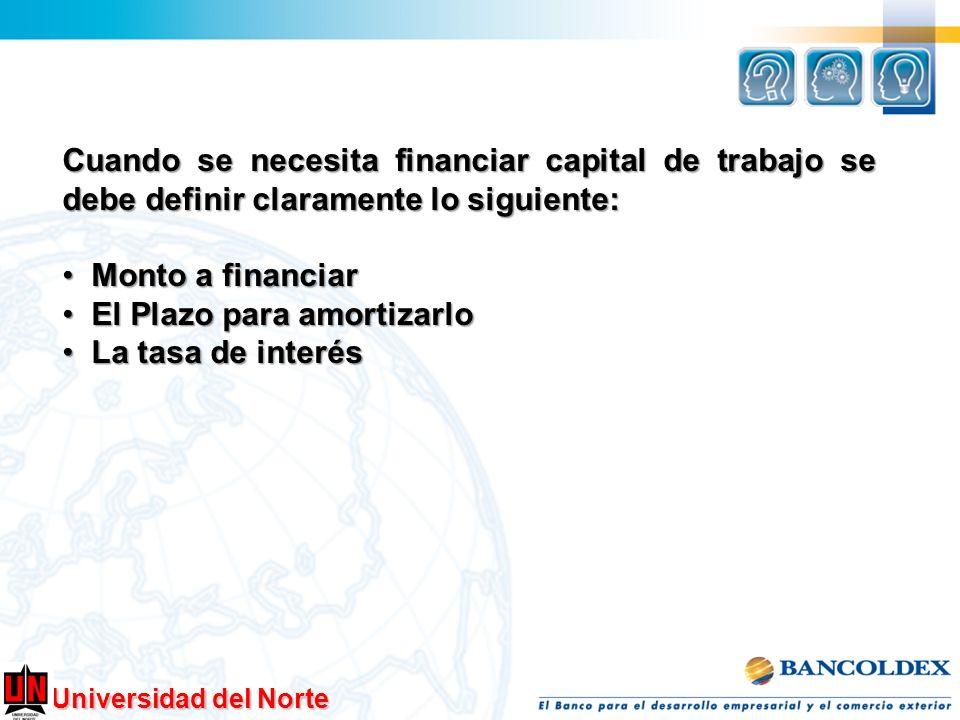 Cuando se necesita financiar capital de trabajo se debe definir claramente lo siguiente: