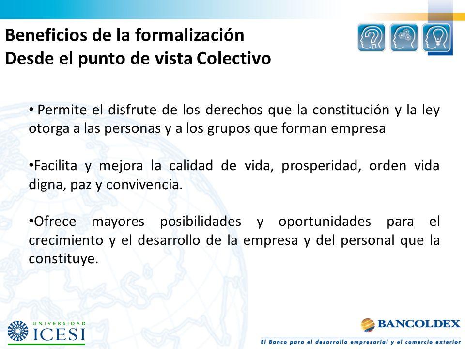 Beneficios de la formalización Desde el punto de vista Colectivo