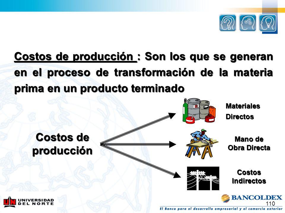 Costos de producción : Son los que se generan en el proceso de transformación de la materia prima en un producto terminado