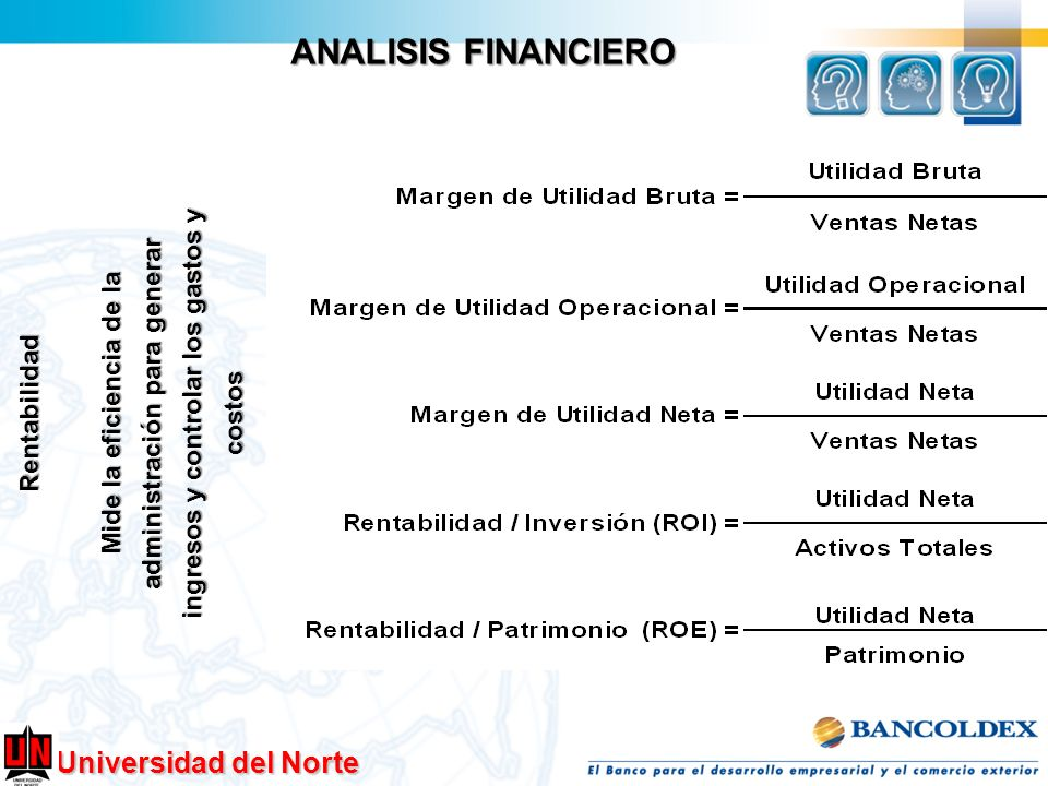 ANALISIS FINANCIERO Mide la eficiencia de la administración para generar ingresos y controlar los gastos y costos.