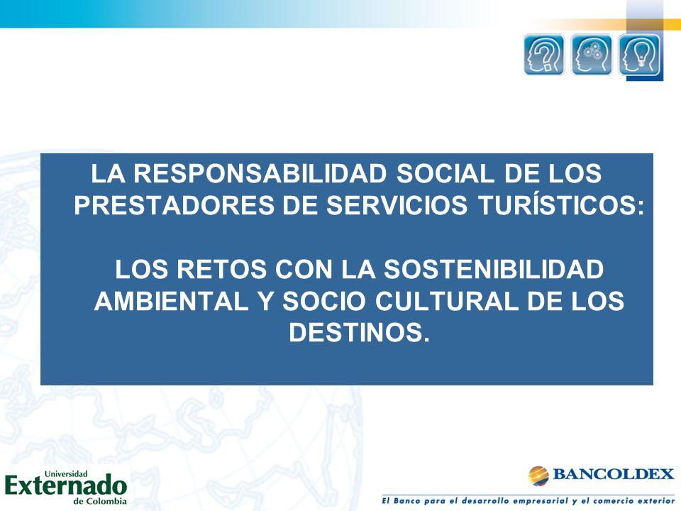 LA RESPONSABILIDAD SOCIAL DE LOS PRESTADORES DE SERVICIOS TURÍSTICOS: LOS RETOS CON LA SOSTENIBILIDAD AMBIENTAL Y SOCIO CULTURAL DE LOS DESTINOS.