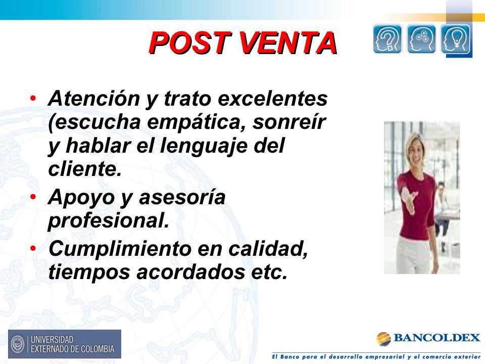 POST VENTA Atención y trato excelentes (escucha empática, sonreír y hablar el lenguaje del cliente.
