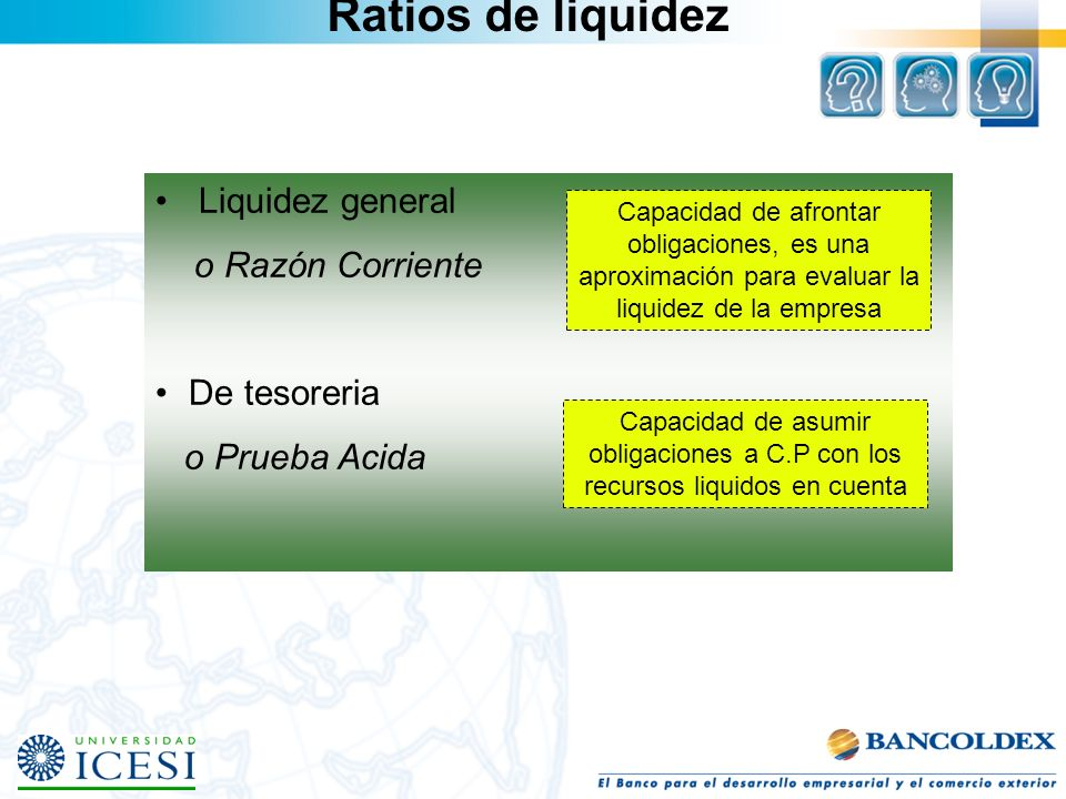 Ratios de liquidez Liquidez general o Razón Corriente De tesoreria