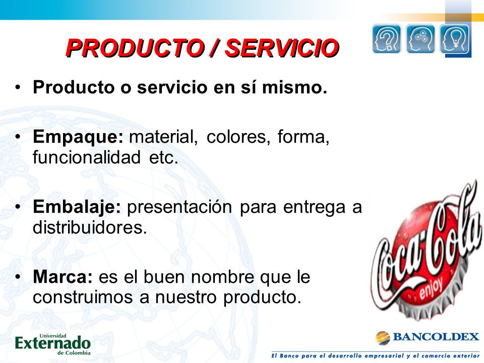 PRODUCTO / SERVICIO Producto o servicio en sí mismo.