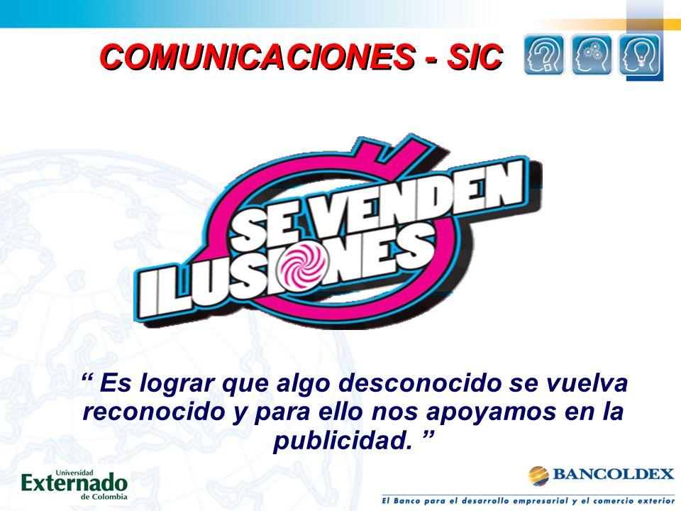 COMUNICACIONES - SIC Es lograr que algo desconocido se vuelva reconocido y para ello nos apoyamos en la publicidad.