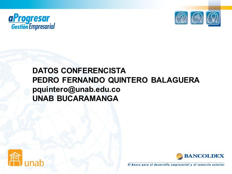 DATOS CONFERENCISTA PEDRO FERNANDO QUINTERO BALAGUERA pquintero@unab.edu.co UNAB BUCARAMANGA