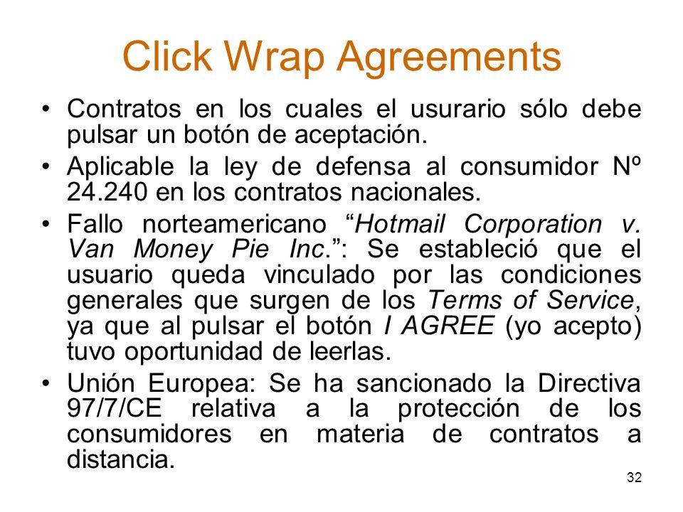 Click Wrap Agreements Contratos en los cuales el usurario sólo debe pulsar un botón de aceptación.