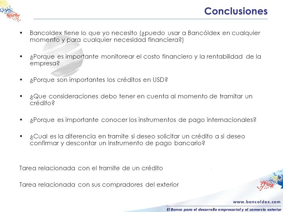 Conclusiones Bancoldex tiene lo que yo necesito (¿puedo usar a Bancóldex en cualquier momento y para cualquier necesidad financiera )