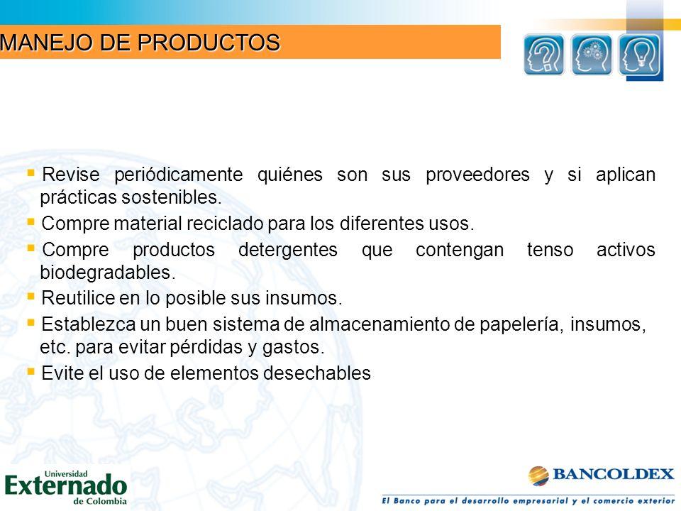 MANEJO DE PRODUCTOS Revise periódicamente quiénes son sus proveedores y si aplican prácticas sostenibles.