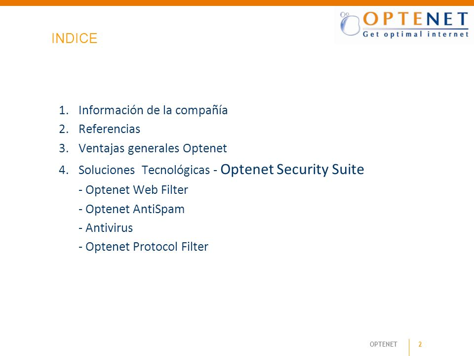 INDICEInformación de la compañía. Referencias. Ventajas generales Optenet. Soluciones Tecnológicas - Optenet Security Suite.