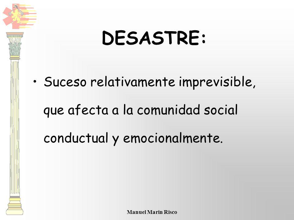 DESASTRE: Suceso relativamente imprevisible, que afecta a la comunidad social conductual y emocionalmente.