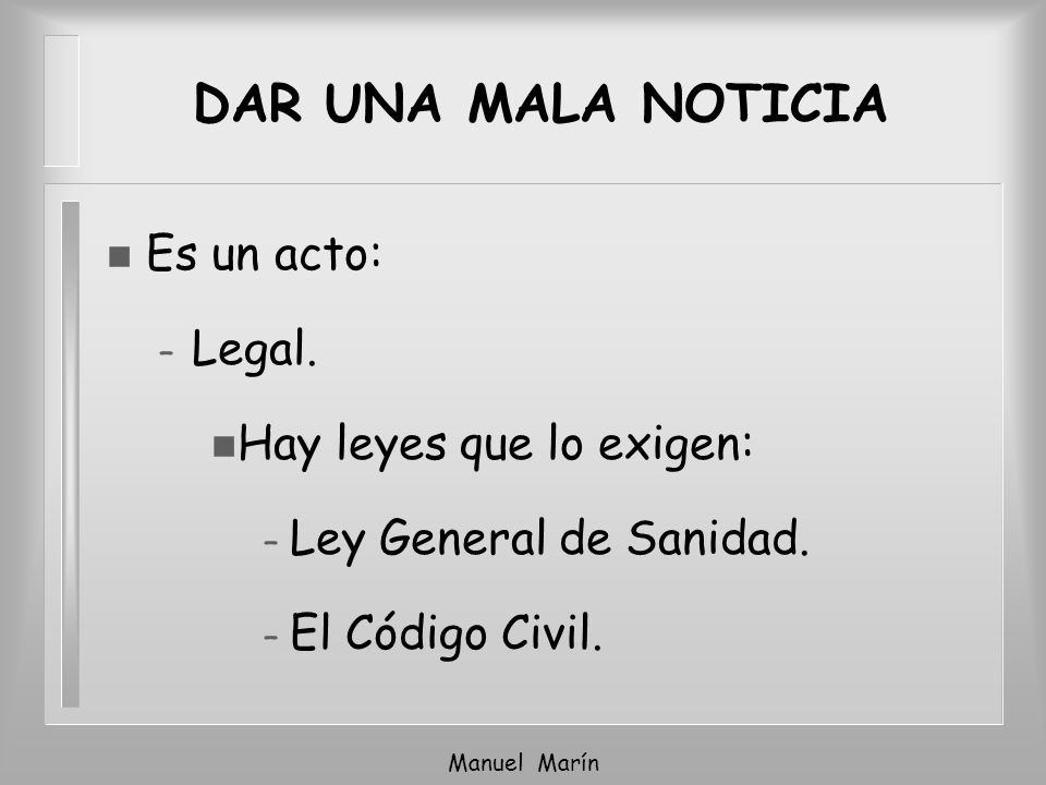 DAR UNA MALA NOTICIA Es un acto: Legal. Hay leyes que lo exigen:
