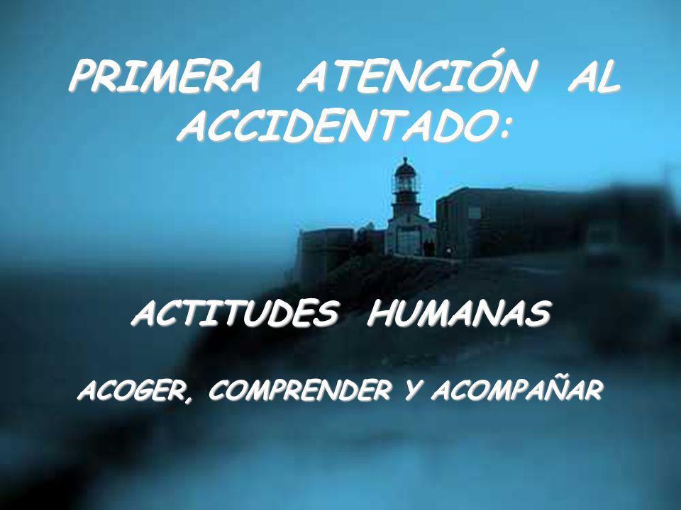 PRIMERA ATENCIÓN AL ACCIDENTADO: ACOGER, COMPRENDER Y ACOMPAÑAR