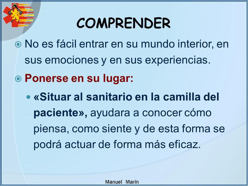 COMPRENDER No es fácil entrar en su mundo interior, en sus emociones y en sus experiencias. Ponerse en su lugar: