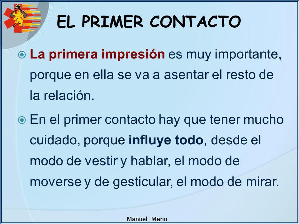 EL PRIMER CONTACTO La primera impresión es muy importante, porque en ella se va a asentar el resto de la relación.