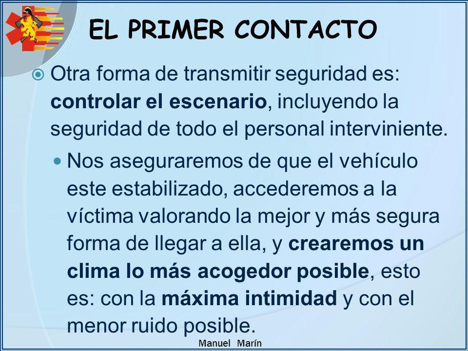 EL PRIMER CONTACTO Otra forma de transmitir seguridad es: controlar el escenario, incluyendo la seguridad de todo el personal interviniente.